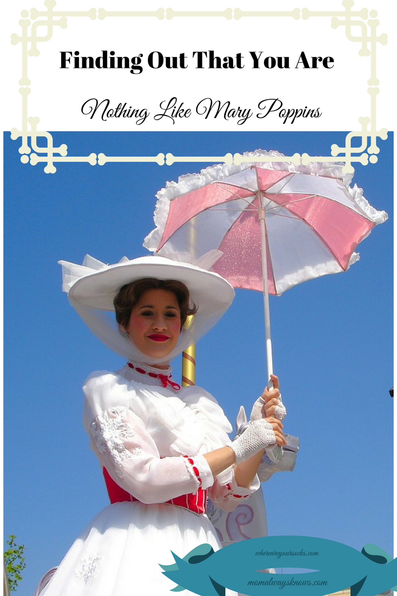 Finding Out That You Are Nothing Like Mary Poppins